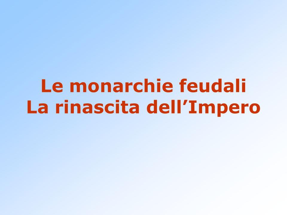 Le monarchie feudali La rinascita dell'Impero