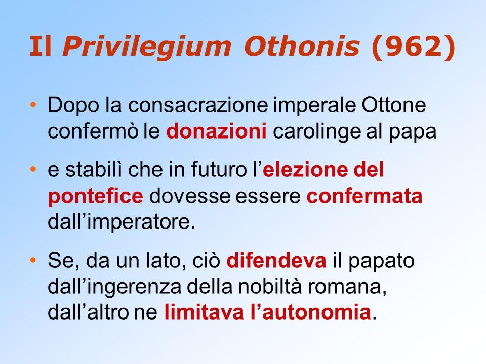 Il Privilegium Othonis (962) Dopo la consacrazione imperale Ottone confermò le donazioni carolinge al papa e stabilì che in futuro l'elezione del pontefice dovesse essere confermata dall'imperatore.