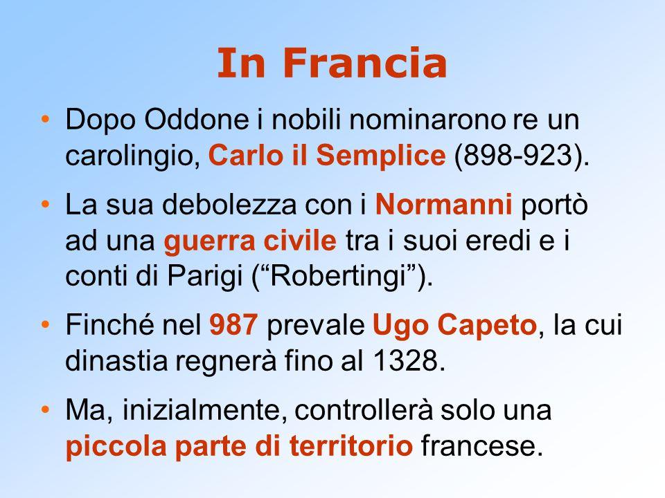 In Francia Dopo Oddone i nobili nominarono re un carolingio, Carlo il Semplice (898-923).