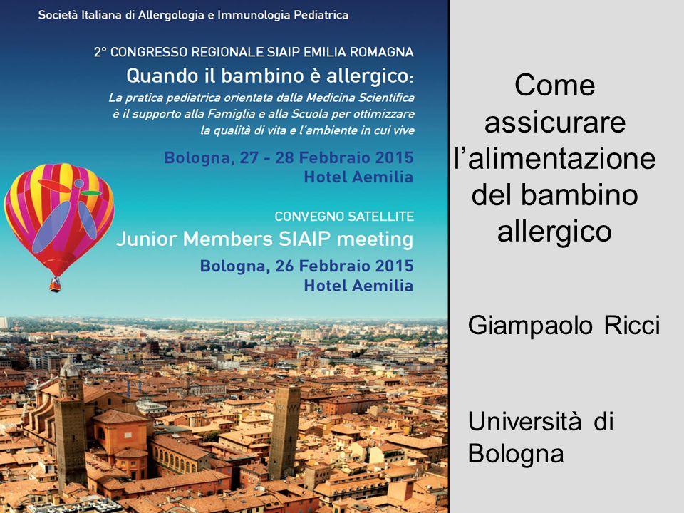 Come assicurare l'alimentazione del bambino allergico Giampaolo Ricci Università di Bologna