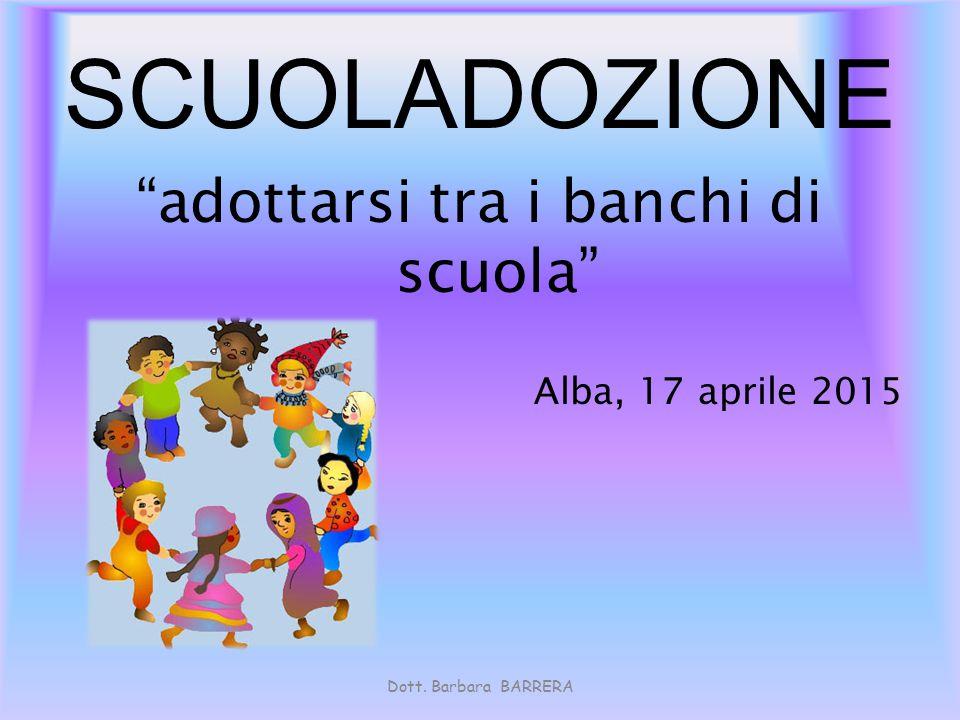 """Dott. Barbara BARRERA SCUOLADOZIONE """"adottarsi tra i banchi di scuola"""" Alba, 17 aprile 2015"""