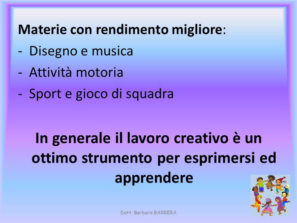Materie con rendimento migliore: -Disegno e musica -Attività motoria -Sport e gioco di squadra In generale il lavoro creativo è un ottimo strumento pe