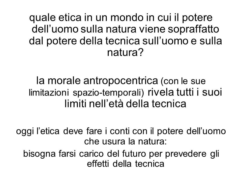 quale etica in un mondo in cui il potere dell'uomo sulla natura viene sopraffatto dal potere della tecnica sull'uomo e sulla natura.