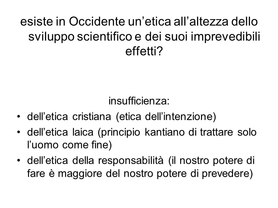 esiste in Occidente un'etica all'altezza dello sviluppo scientifico e dei suoi imprevedibili effetti.