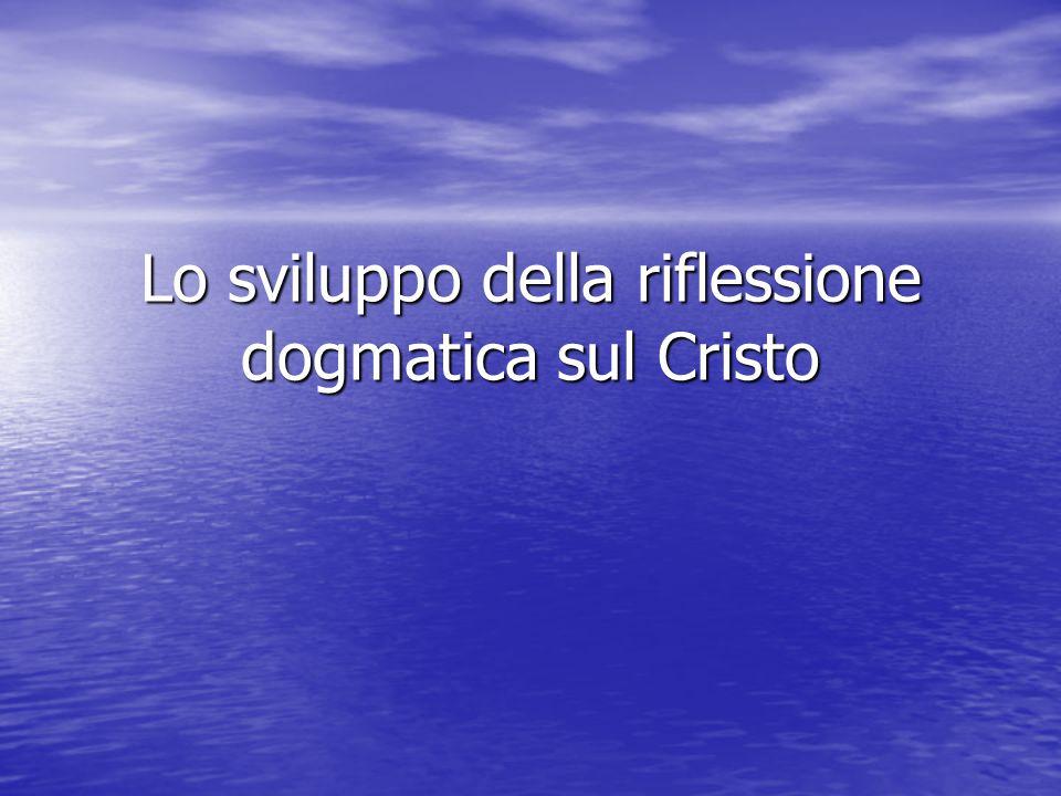 Lo sviluppo della riflessione dogmatica sul Cristo