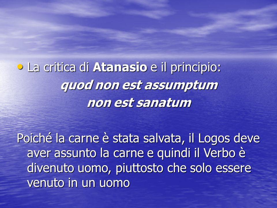 La critica di Atanasio e il principio: La critica di Atanasio e il principio: quod non est assumptum non est sanatum Poiché la carne è stata salvata,