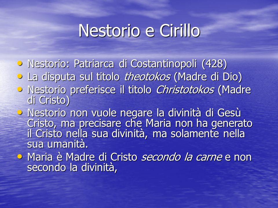 Nestorio e Cirillo Nestorio: Patriarca di Costantinopoli (428) Nestorio: Patriarca di Costantinopoli (428) La disputa sul titolo theotokos (Madre di D