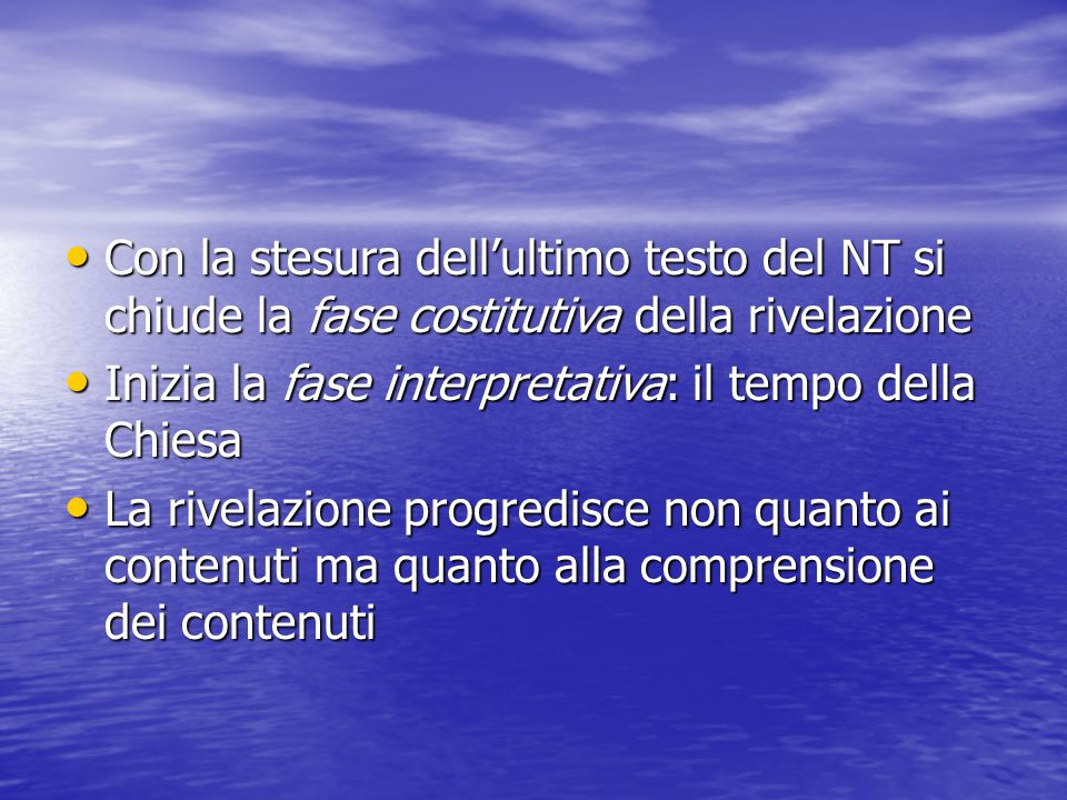 Con la stesura dell'ultimo testo del NT si chiude la fase costitutiva della rivelazione Con la stesura dell'ultimo testo del NT si chiude la fase cost
