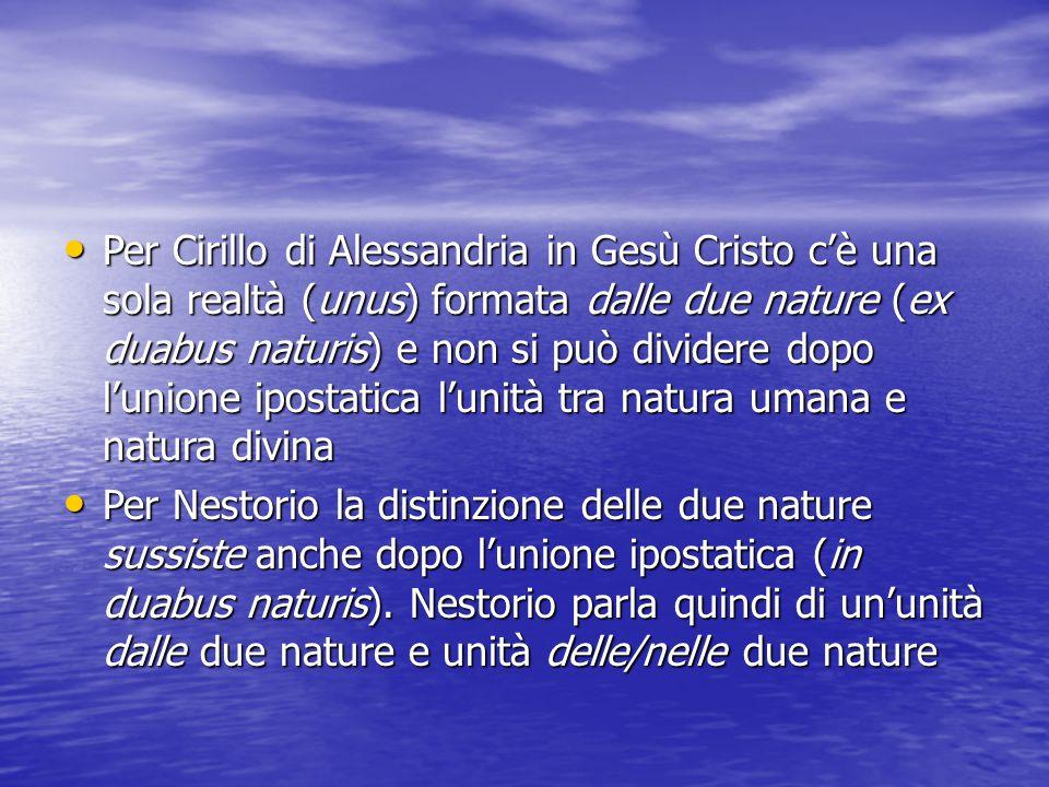 Per Cirillo di Alessandria in Gesù Cristo c'è una sola realtà (unus) formata dalle due nature (ex duabus naturis) e non si può dividere dopo l'unione