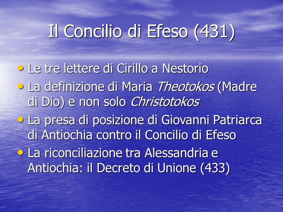 Il Concilio di Efeso (431) Le tre lettere di Cirillo a Nestorio Le tre lettere di Cirillo a Nestorio La definizione di Maria Theotokos (Madre di Dio)