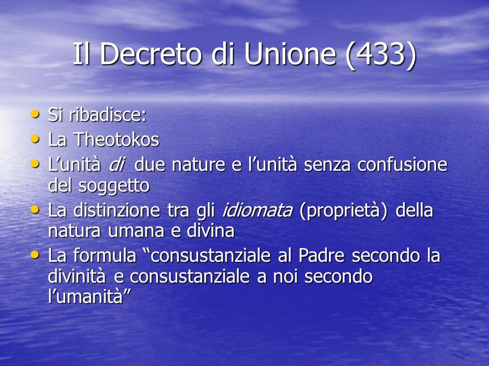 Il Decreto di Unione (433) Si ribadisce: Si ribadisce: La Theotokos La Theotokos L'unità di due nature e l'unità senza confusione del soggetto L'unità