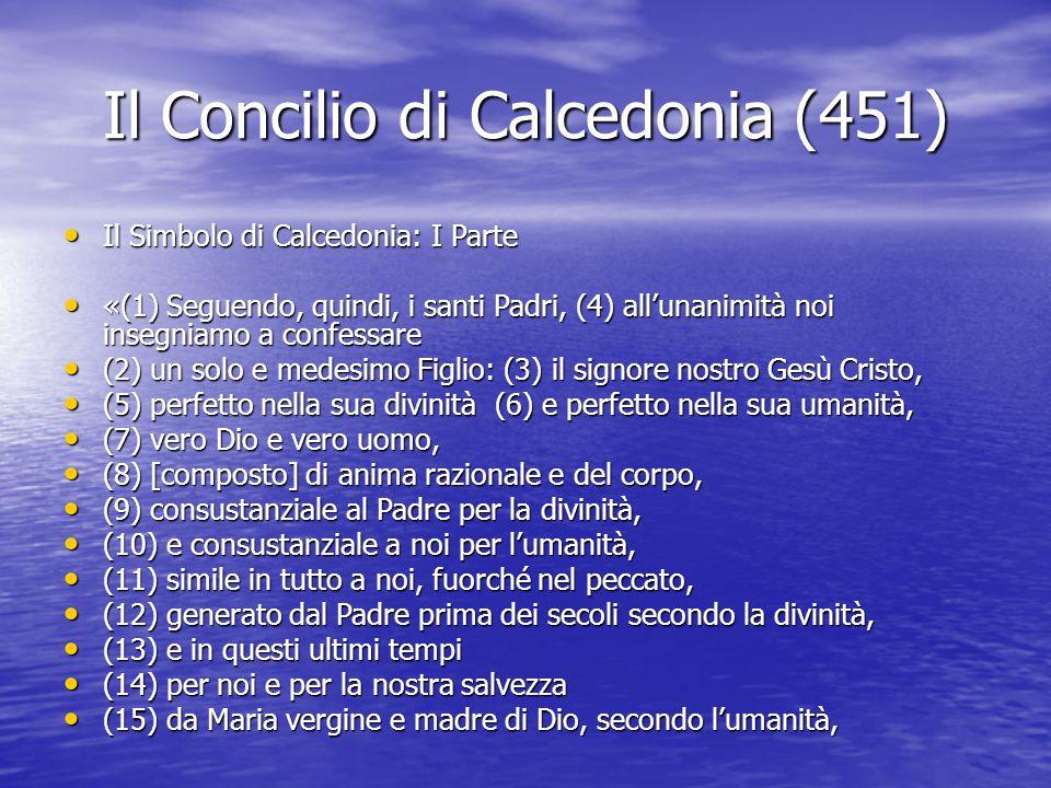 Il Concilio di Calcedonia (451) Il Simbolo di Calcedonia: I Parte Il Simbolo di Calcedonia: I Parte «(1) Seguendo, quindi, i santi Padri, (4) all'unan