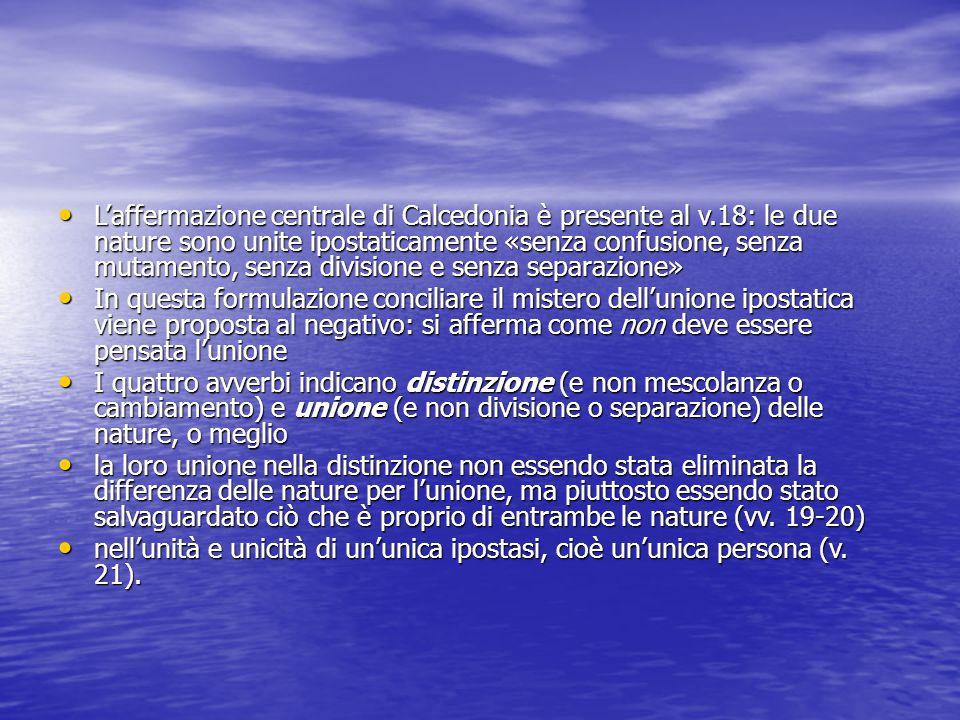 L'affermazione centrale di Calcedonia è presente al v.18: le due nature sono unite ipostaticamente «senza confusione, senza mutamento, senza divisione