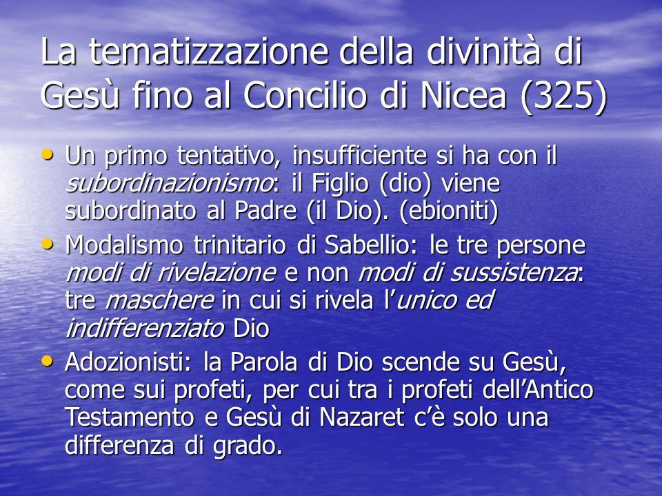 La tematizzazione della divinità di Gesù fino al Concilio di Nicea (325) Un primo tentativo, insufficiente si ha con il subordinazionismo: il Figlio (