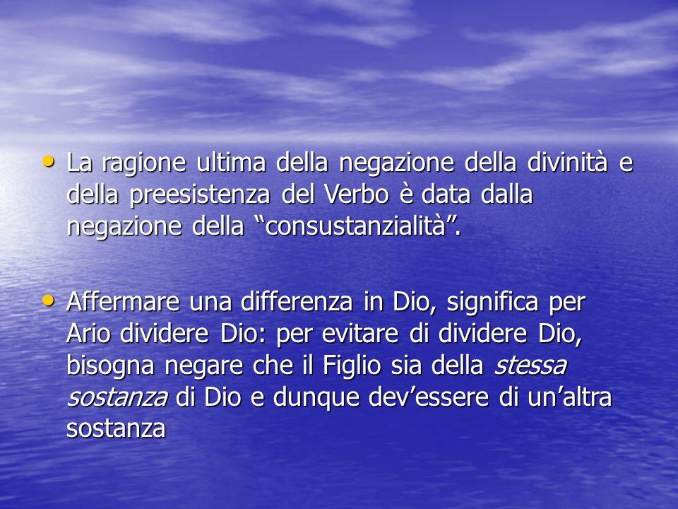 """La ragione ultima della negazione della divinità e della preesistenza del Verbo è data dalla negazione della """"consustanzialità"""". La ragione ultima del"""