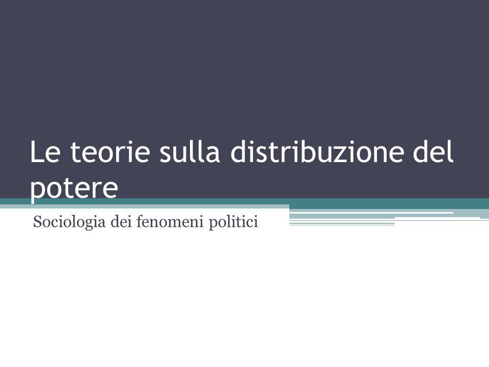 Le teorie sulla distribuzione del potere Sociologia dei fenomeni politici