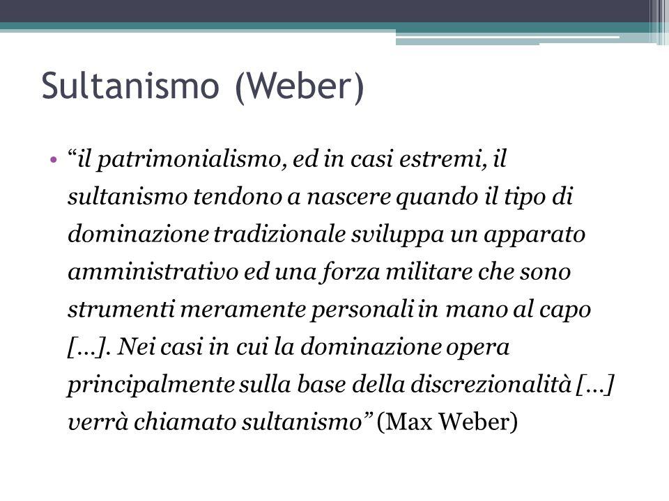 """Sultanismo (Weber) """"il patrimonialismo, ed in casi estremi, il sultanismo tendono a nascere quando il tipo di dominazione tradizionale sviluppa un app"""