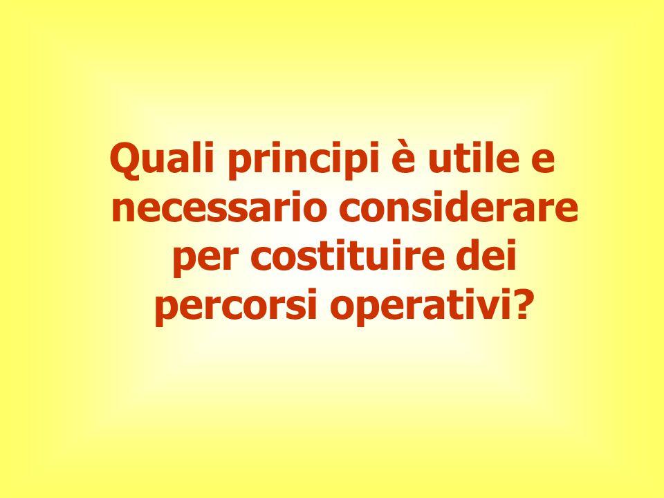 Quali principi è utile e necessario considerare per costituire dei percorsi operativi