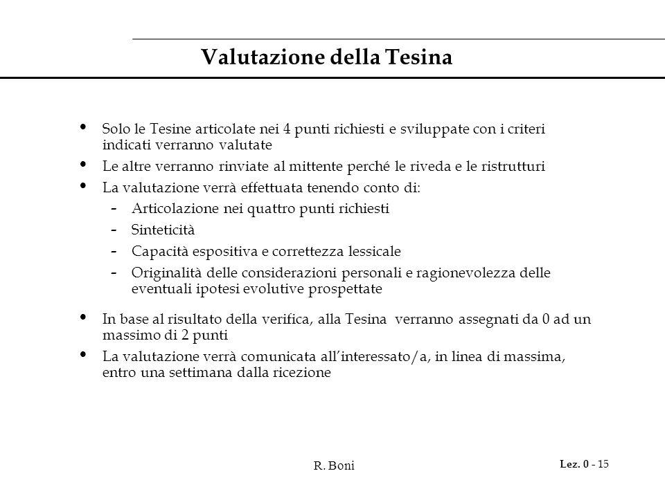 R. Boni Lez. 0 - 15 Valutazione della Tesina Solo le Tesine articolate nei 4 punti richiesti e sviluppate con i criteri indicati verranno valutate Le