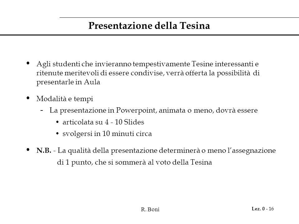R. Boni Lez. 0 - 16 Presentazione della Tesina Agli studenti che invieranno tempestivamente Tesine interessanti e ritenute meritevoli di essere condiv