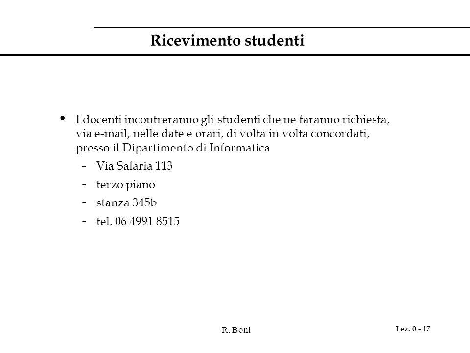 R. Boni Lez. 0 - 17 Ricevimento studenti I docenti incontreranno gli studenti che ne faranno richiesta, via e-mail, nelle date e orari, di volta in vo