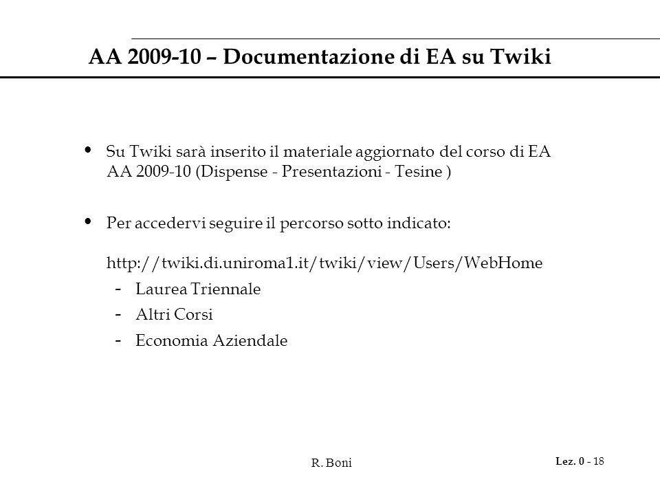 R. Boni Lez. 0 - 18 AA 2009-10 – Documentazione di EA su Twiki Su Twiki sarà inserito il materiale aggiornato del corso di EA AA 2009-10 (Dispense - P