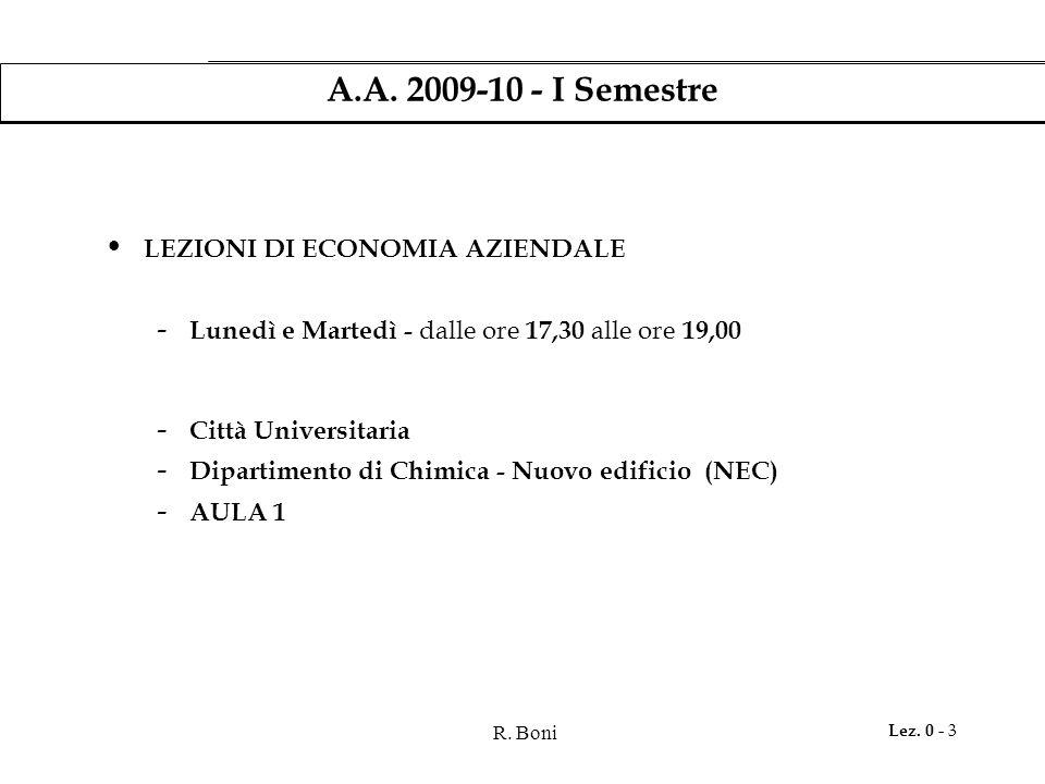 R. Boni Lez. 0 - 3 A.A. 2009-10 - I Semestre LEZIONI DI ECONOMIA AZIENDALE - Lunedì e Martedì - dalle ore 17,30 alle ore 19,00 - Città Universitaria -