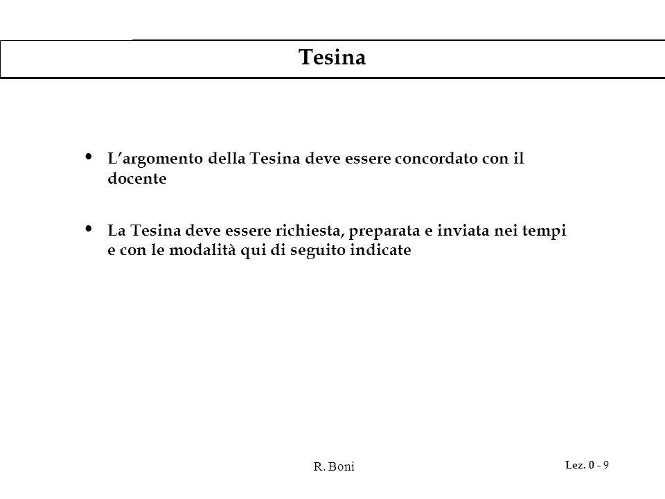 R. Boni Lez. 0 - 9 Tesina L'argomento della Tesina deve essere concordato con il docente La Tesina deve essere richiesta, preparata e inviata nei temp