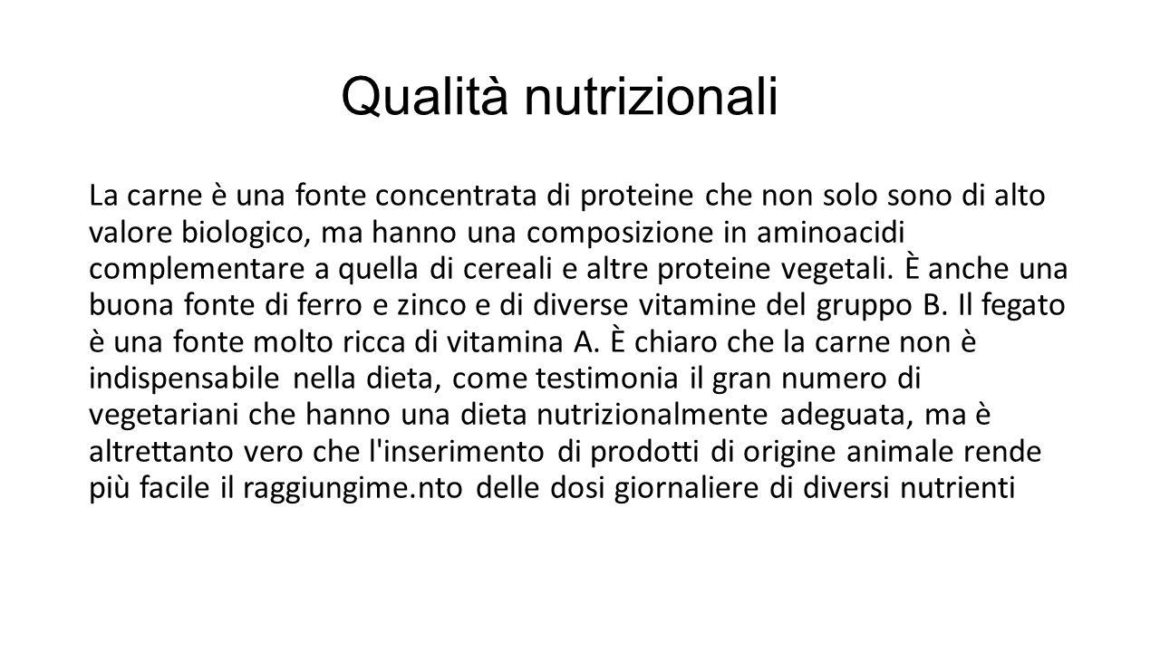 Qualità nutrizionali La carne è una fonte concentrata di proteine che non solo sono di alto valore biologico, ma hanno una composizione in aminoacidi complementare a quella di cereali e altre proteine vegetali.