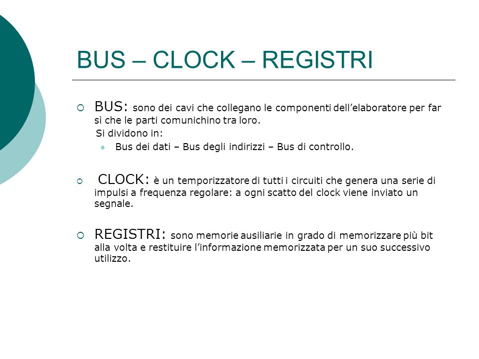 UNITA' DI CONTROLLO  L'unità di controllo ha il compito di decodificare le istruzioni, di interpretarle generando gli opportuni segnali da inviare agli organi esecutivi al ritmo degli impulsi di clock.