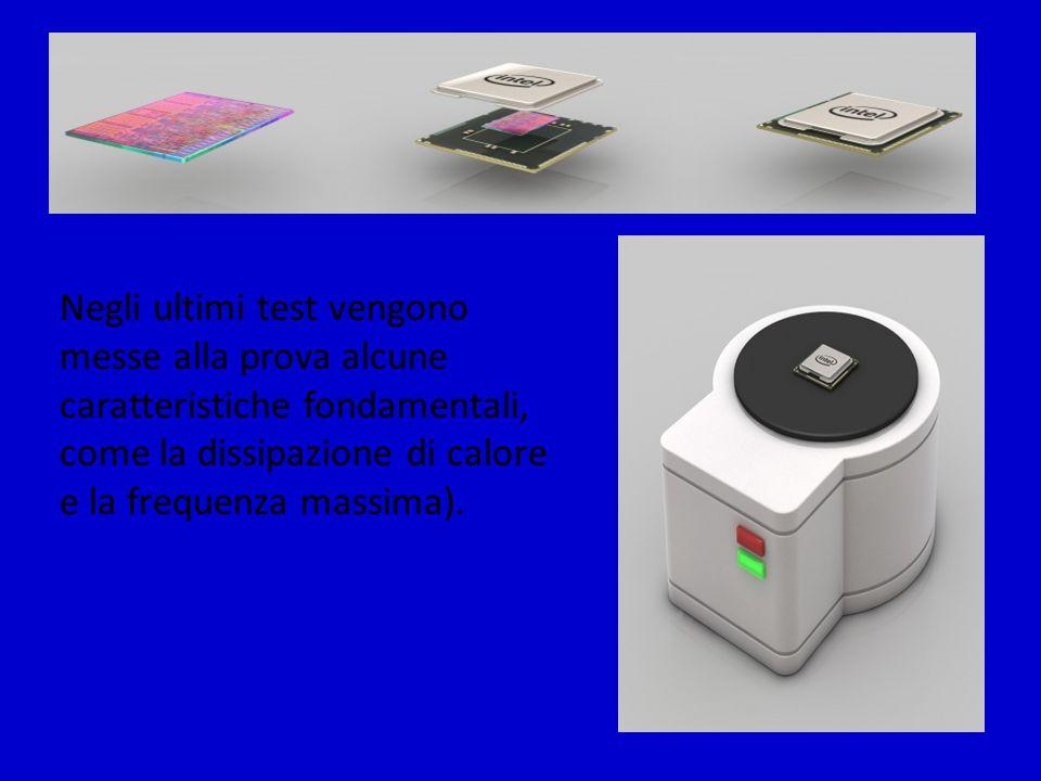 Negli ultimi test vengono messe alla prova alcune caratteristiche fondamentali, come la dissipazione di calore e la frequenza massima).