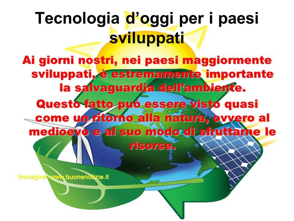 Tecnologia d'oggi per i paesi sviluppati Ai giorni nostri, nei paesi maggiormente sviluppati, è estremamente importante la salvaguardia dell'ambiente.