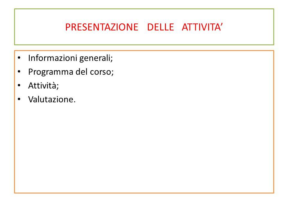 PRESENTAZIONE DELLE ATTIVITA' Informazioni generali; Programma del corso; Attività; Valutazione.