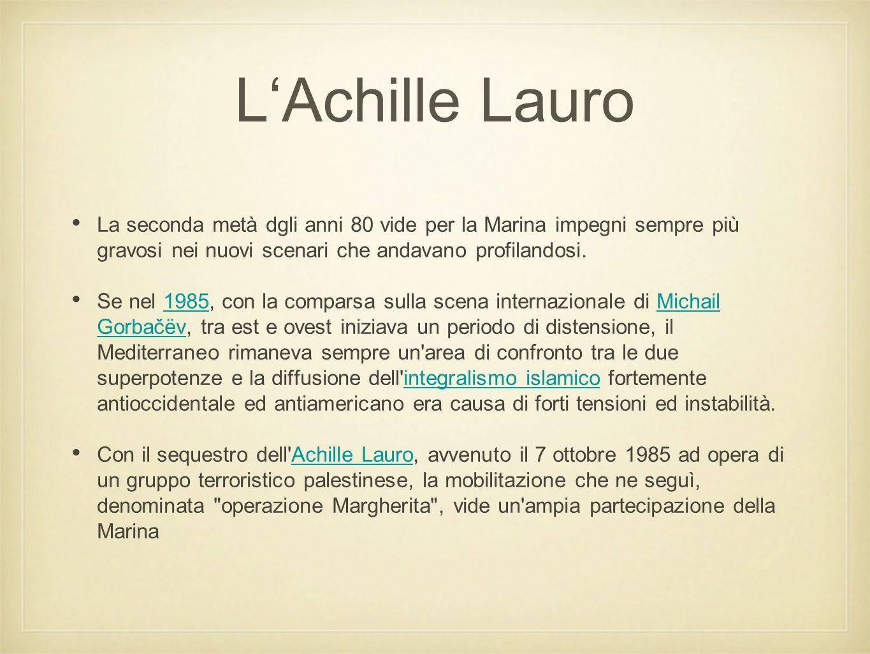 L'Achille Lauro La seconda metà dgli anni 80 vide per la Marina impegni sempre più gravosi nei nuovi scenari che andavano profilandosi. Se nel 1985, c