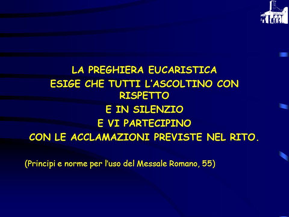 7. LE INTERCESSIONI (Guarda con amore e riconosci nell'offerta dela Tua Chiesa…) In esse si esprime che l'Eucaristia viene celebrata in comunione con