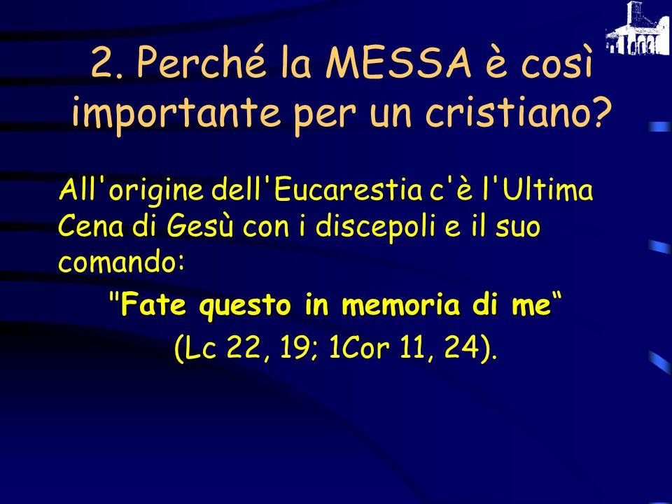 1. Che significa MESSA? La Liturgia Eucaristica si chiama MESSA perché si conclude con l'invio (