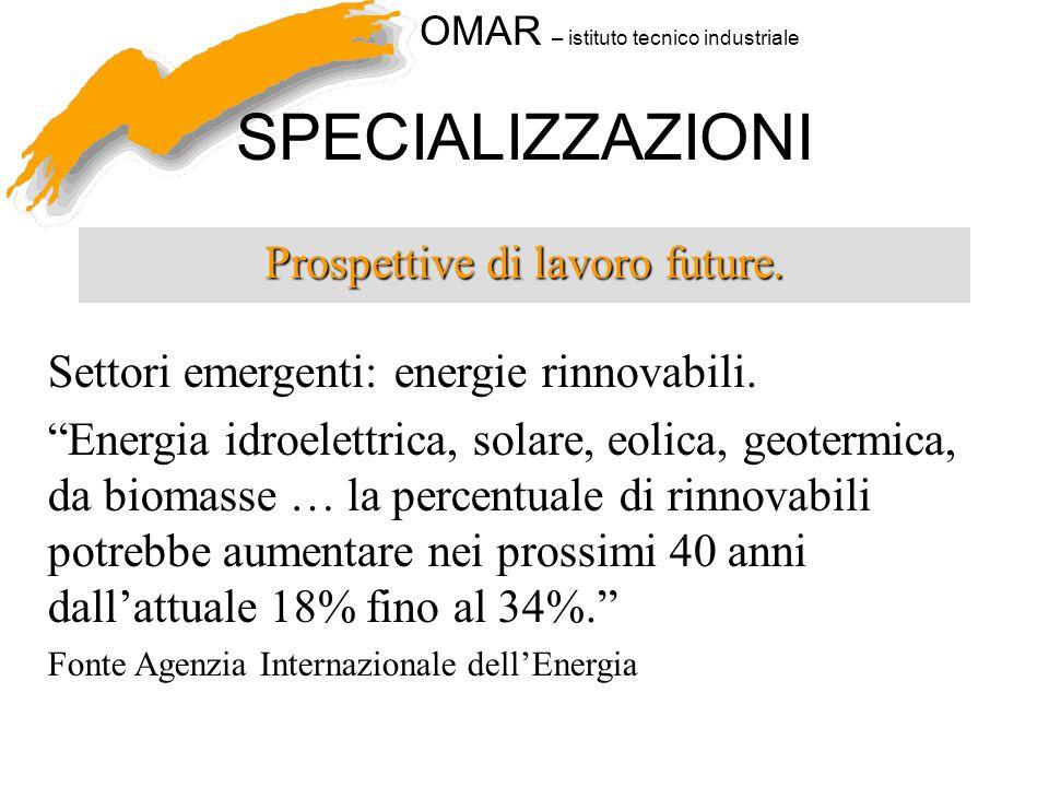 """OMAR – istituto tecnico industriale SPECIALIZZAZIONI Prospettive di lavoro future. Settori emergenti: energie rinnovabili. """"Energia idroelettrica, sol"""