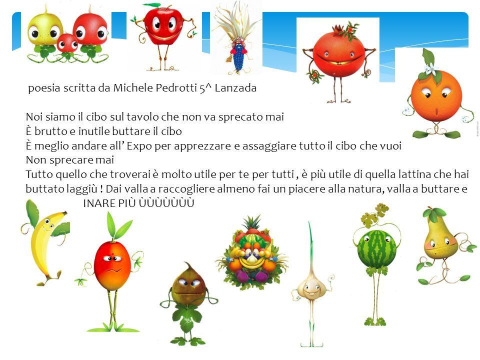 poesia scritta da Michele Pedrotti 5^ Lanzada Noi siamo il cibo sul tavolo che non va sprecato mai È brutto e inutile buttare il cibo È meglio andare