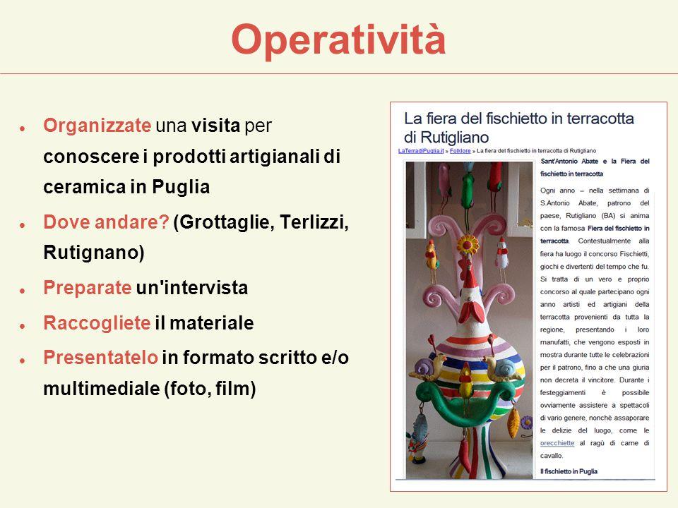 Operatività Organizzate una visita per conoscere i prodotti artigianali di ceramica in Puglia Dove andare? (Grottaglie, Terlizzi, Rutignano) Preparate