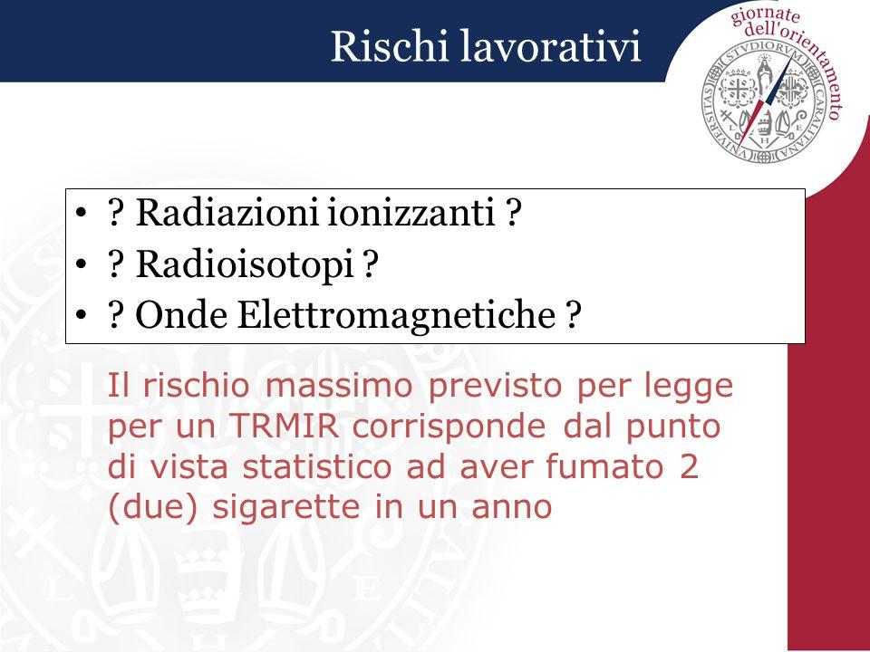 Rischi lavorativi .Radiazioni ionizzanti . Radioisotopi .