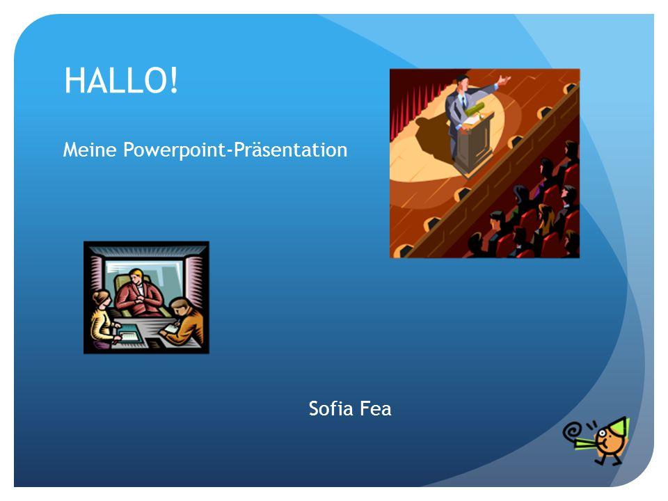 HALLO! Meine Powerpoint-Präsentation Sofia Fea
