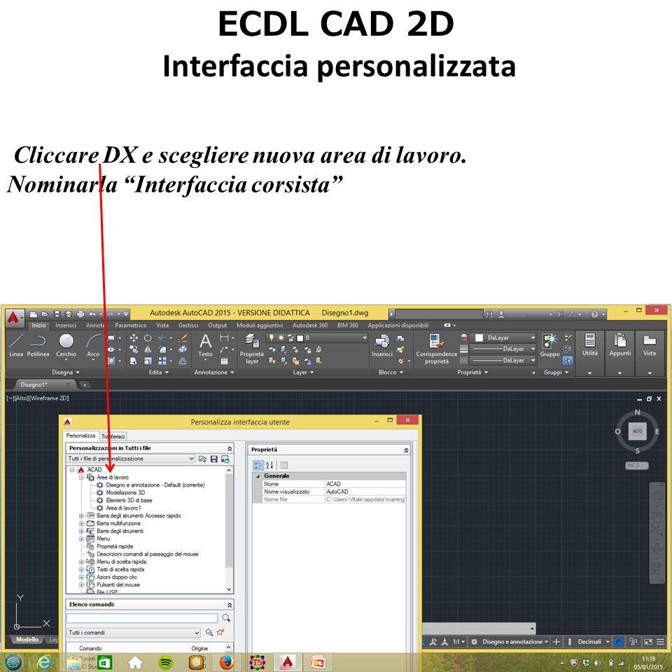ECDL CAD 2D Interfaccia personalizzata Cliccare DX e scegliere nuova area di lavoro.