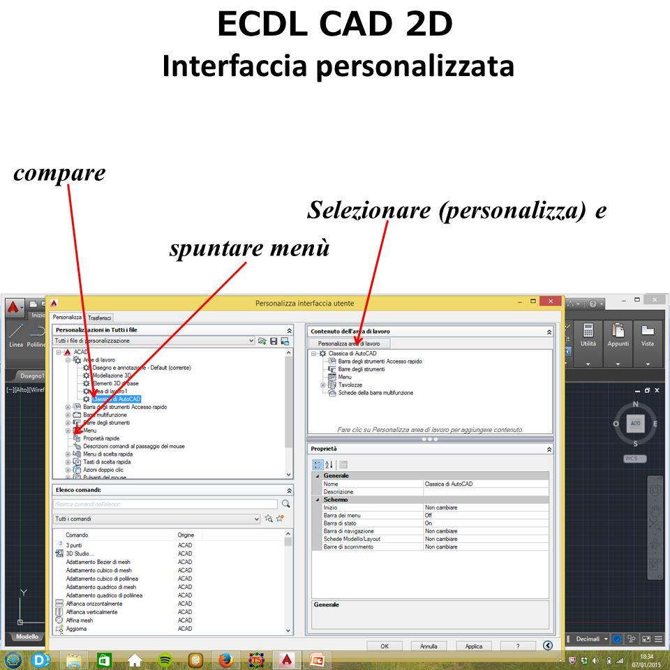 ECDL CAD 2D Interfaccia personalizzata esplodere barra degli strumenti e scegliere gli strumenti: disegna, edita, proprietà, layer, barra standard alla fine cliccare