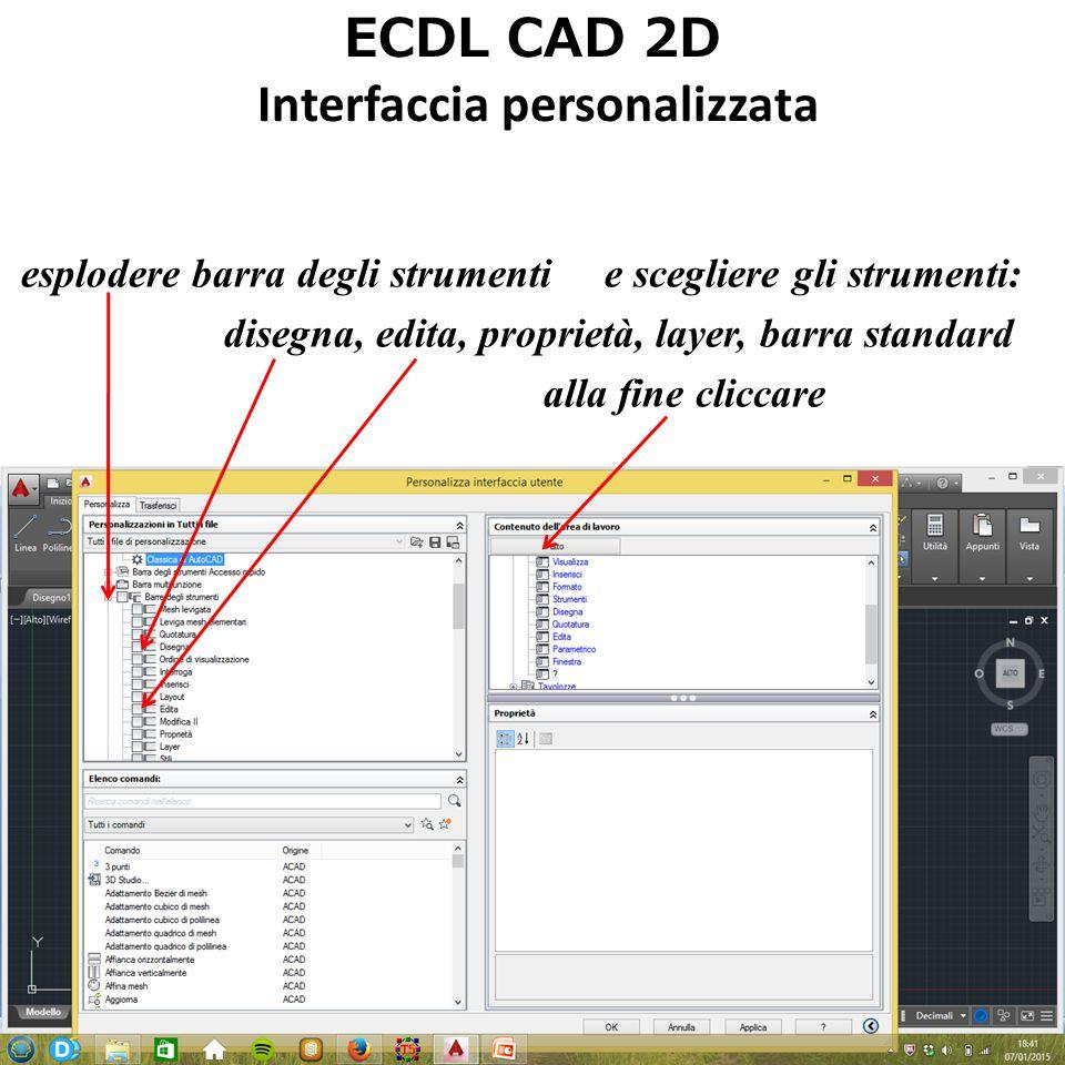 ECDL CAD 2D Interfaccia personalizzata attivare (on) la barra dei menù Infine Applica e ok