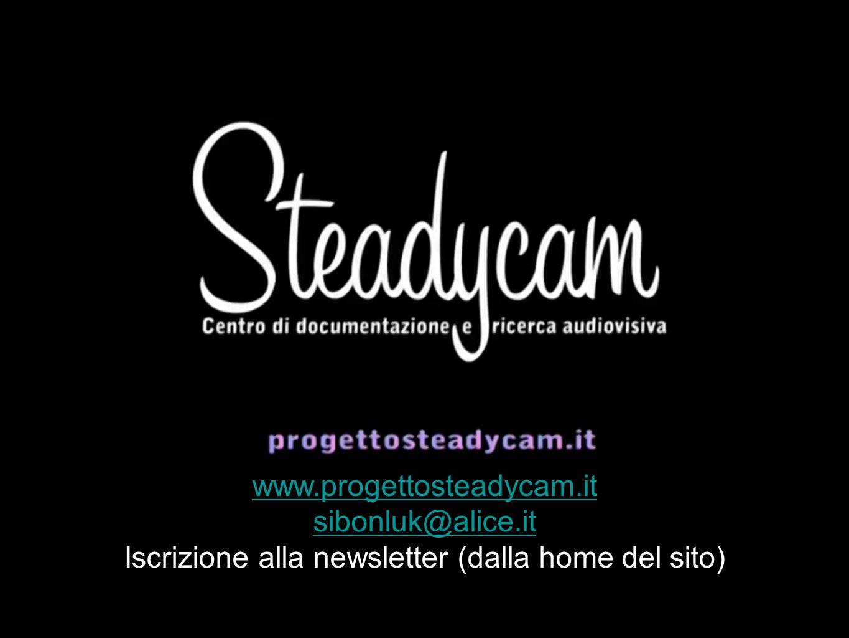 www.progettosteadycam.it sibonluk@alice.it Iscrizione alla newsletter (dalla home del sito)