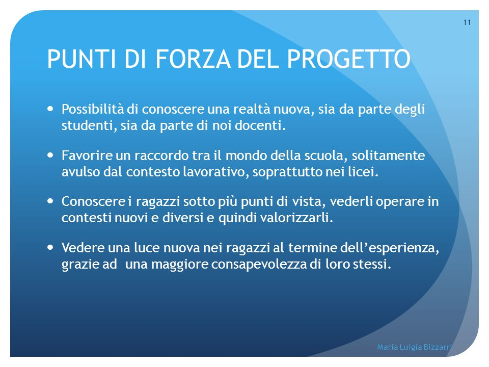 Maria Luigia Bizzarri 11 PUNTI DI FORZA DEL PROGETTO Possibilità di conoscere una realtà nuova, sia da parte degli studenti, sia da parte di noi docen