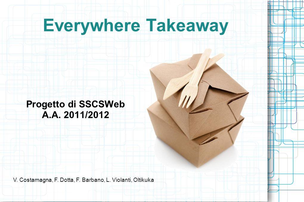 Everywhere Takeaway Progetto di SSCSWeb A.A. 2011/2012 V. Costamagna, F. Dotta, F. Barbano, L. Violanti, Oltikuka