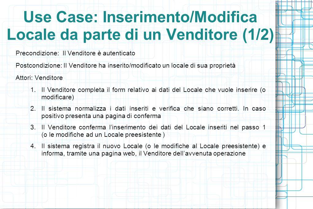 Use Case: Inserimento/Modifica Locale da parte di un Venditore (1/2) Precondizione: Il Venditore è autenticato Postcondizione: Il Venditore ha inserit