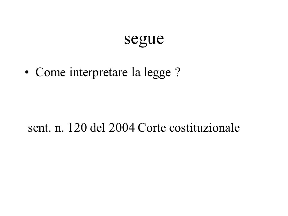 segue Come interpretare la legge sent. n. 120 del 2004 Corte costituzionale