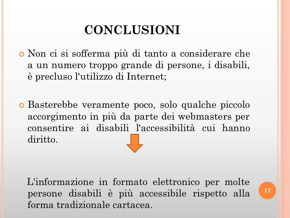 CONCLUSIONI Non ci si sofferma più di tanto a considerare che a un numero troppo grande di persone, i disabili, è precluso l'utilizzo di Internet; Bas